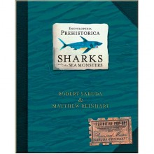 Encyclopedia Prehistorica Sharks and Other Sea Monsters: The Definitive Pop-Up by Robert Sabuda