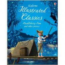 Usborne Illustrated Classics. Huckleberry Finn and Other Stories